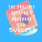 The Prolific Creator's Handbook: How to Act, What to Make, and Where to Be